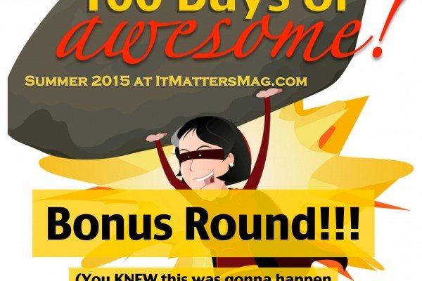100 days of awesome BONUS ROUND!
