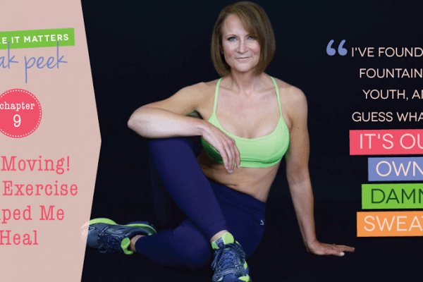 "Book excerpt: Chapter 9 ""Get Moving! How Exercise Helped Me Heal"""