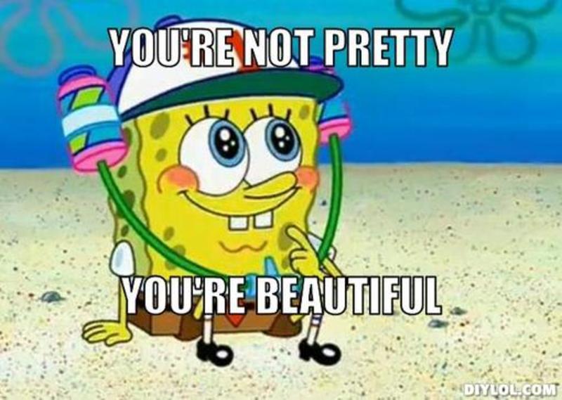 resized_spongebob-meme-generator-you-re-not-pretty-you-re-beautiful-bd0f79-2